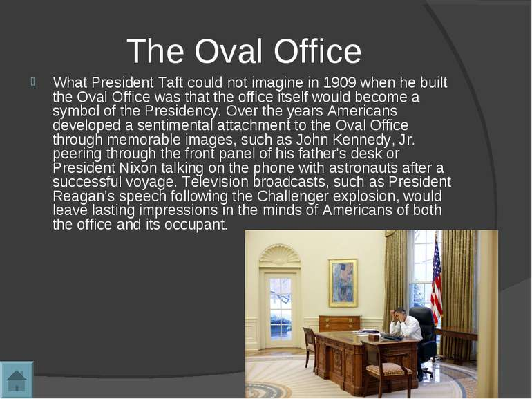 The Oval Office What President Taft could not imagine in 1909 when he built t...