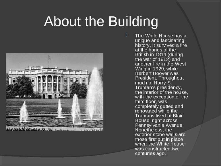 About the Building The White House has a unique and fascinating history. It s...