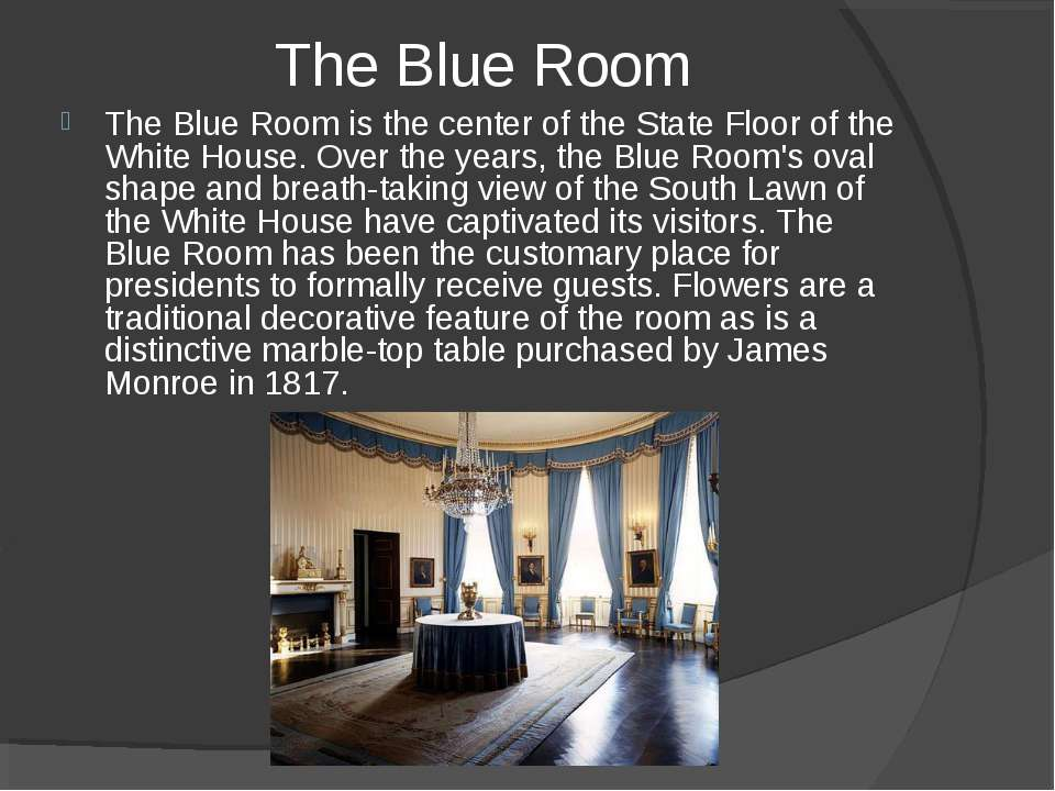 The Blue Room The Blue Room is the center of the State Floor of the White Hou...