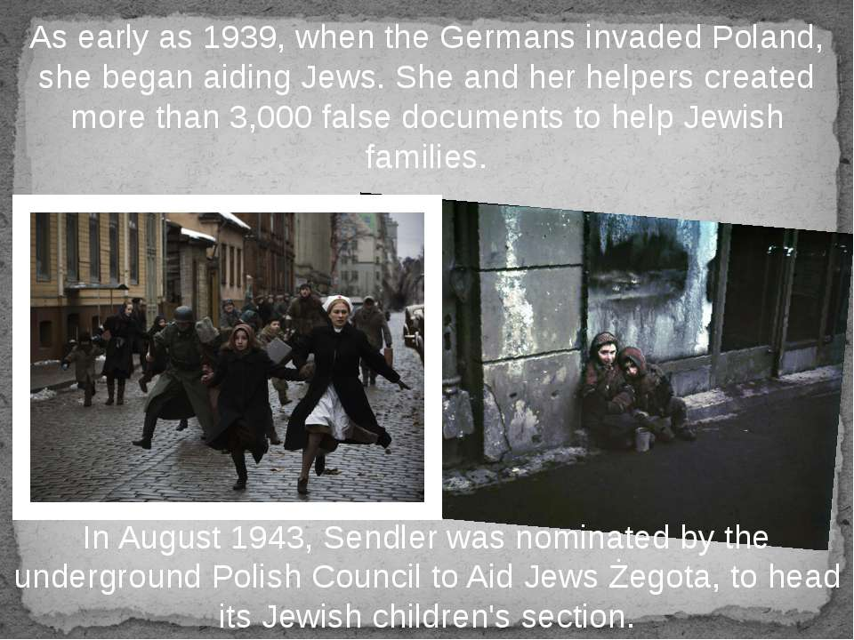 As early as 1939, when the Germans invaded Poland, she began aiding Jews. She...