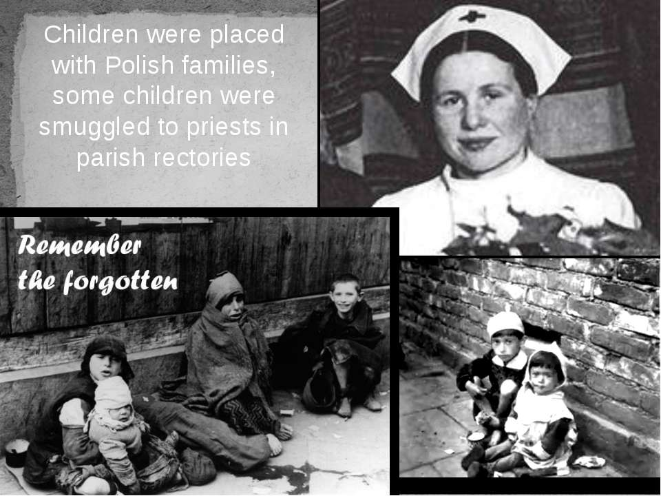 Children were placed with Polish families, some children were smuggled to pri...