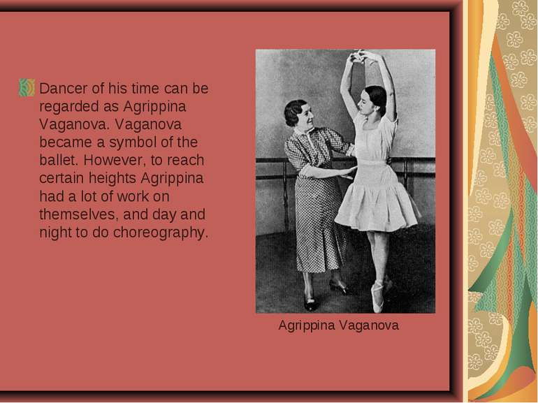Dancer of his time can be regarded as Agrippina Vaganova. Vaganova became a s...