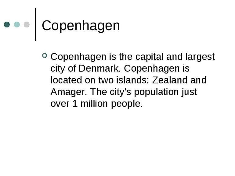 Copenhagen Copenhagen is the capital and largest city of Denmark. Copenhagen ...