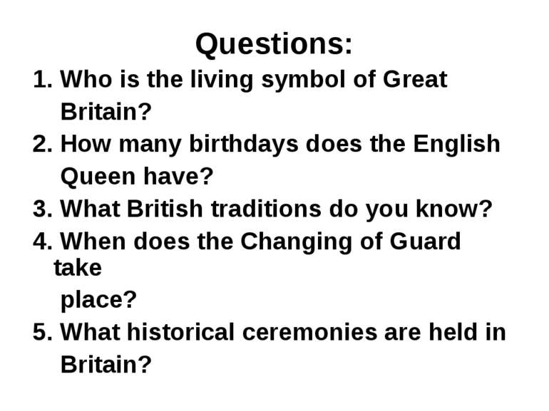 Questions: 1. Who is the living symbol of Great Britain? 2. How many birthday...