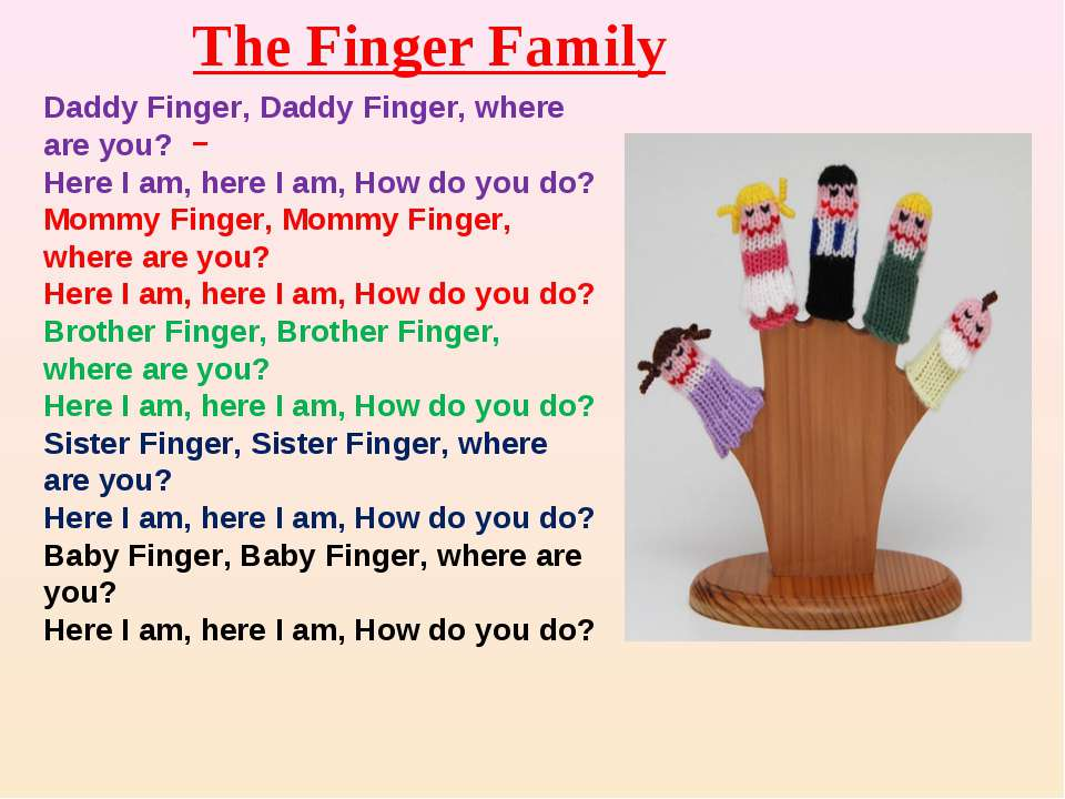 The Finger Family Daddy Finger, Daddy Finger, where are you? Here I am, here ...
