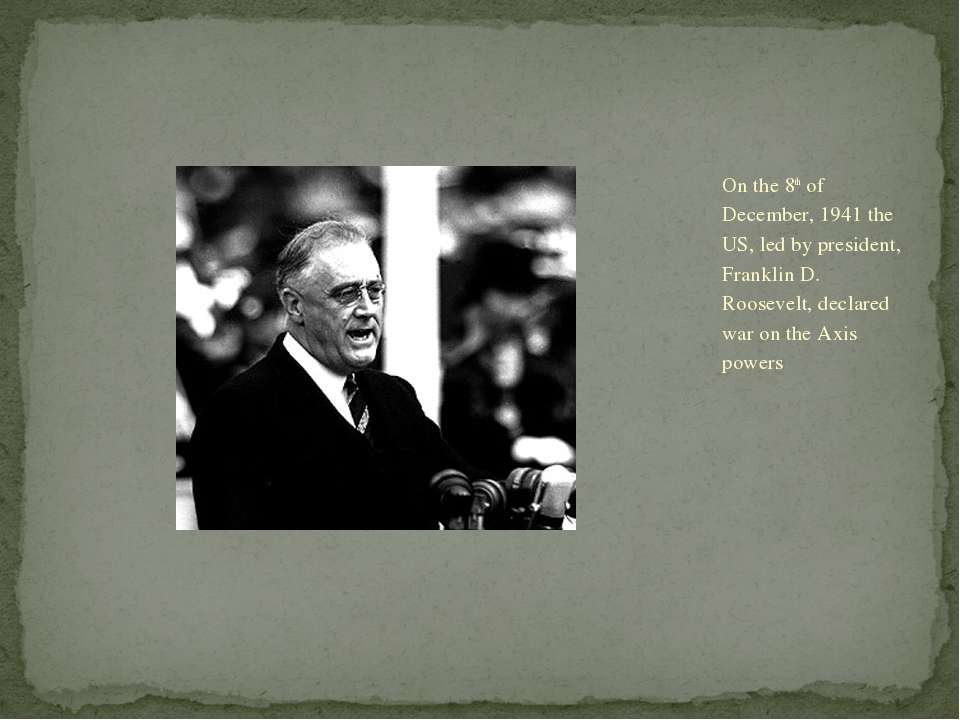 On the 8th of December, 1941 the US, led by president, Franklin D. Roosevelt,...
