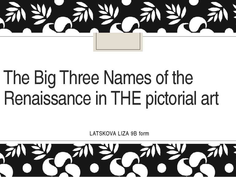 The Big Three Names of the Renaissance in THE pictorial art LATSKOVA LIZA 9B ...