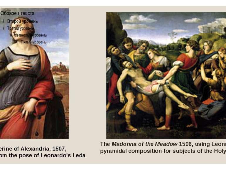 Saint Catherine of Alexandria, 1507, borrows from the pose of Leonardo's Leda...