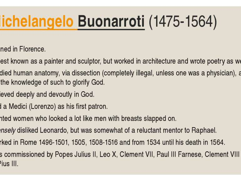 Michelangelo Buonarroti (1475-1564) • Trained in Florence. • Is best known as...