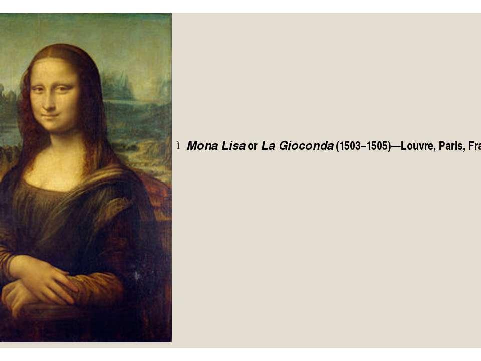 Mona LisaorLa Gioconda(1503–1505)—Louvre, Paris, France