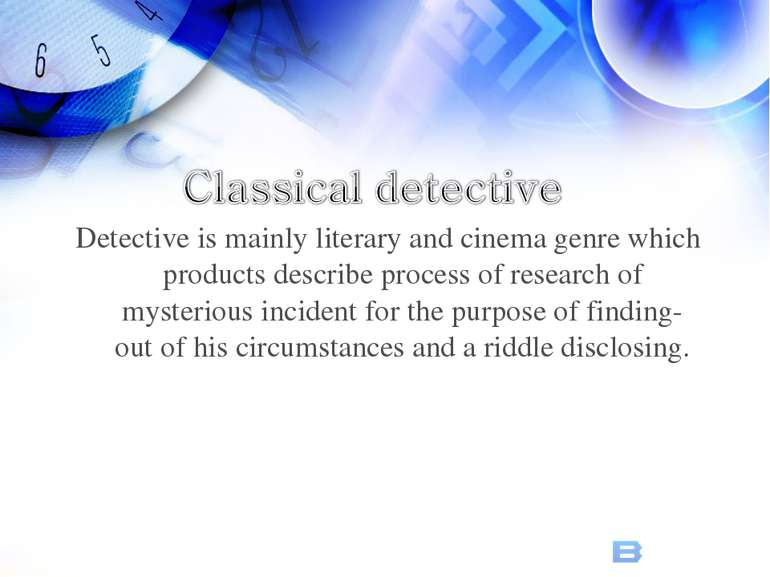 Detective is mainly literary and cinema genre which products describe process...