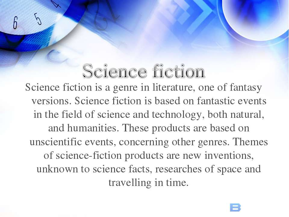 Science fiction is a genre in literature, one of fantasy versions. Science fi...