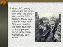 Most of O. Henry's stories are set in his own time, the early years of the 20...