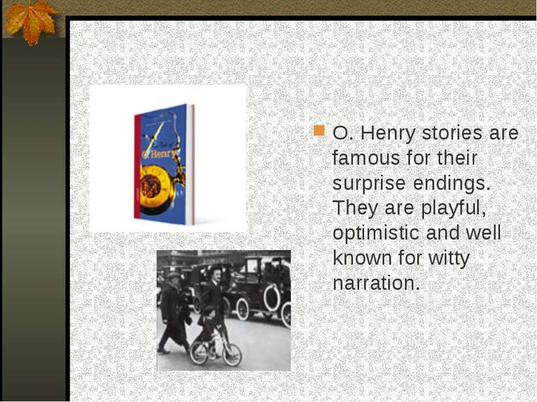 O. Henry stories are famous for their surprise endings. They are playful, opt...