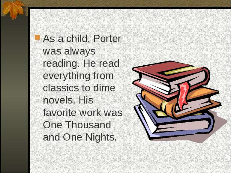 As a child, Porter was always reading. He read everything from classics to di...