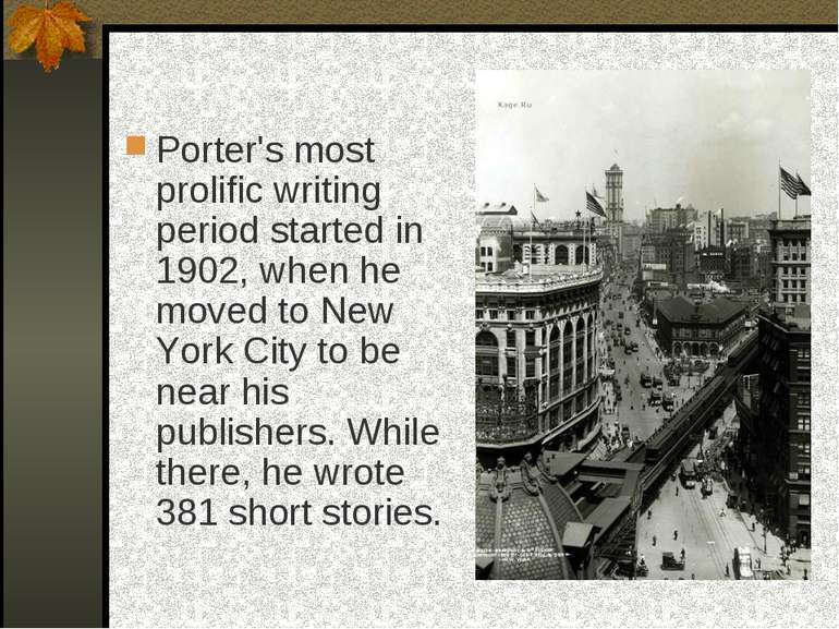 Porter's most prolific writing period started in 1902, when he moved to New Y...