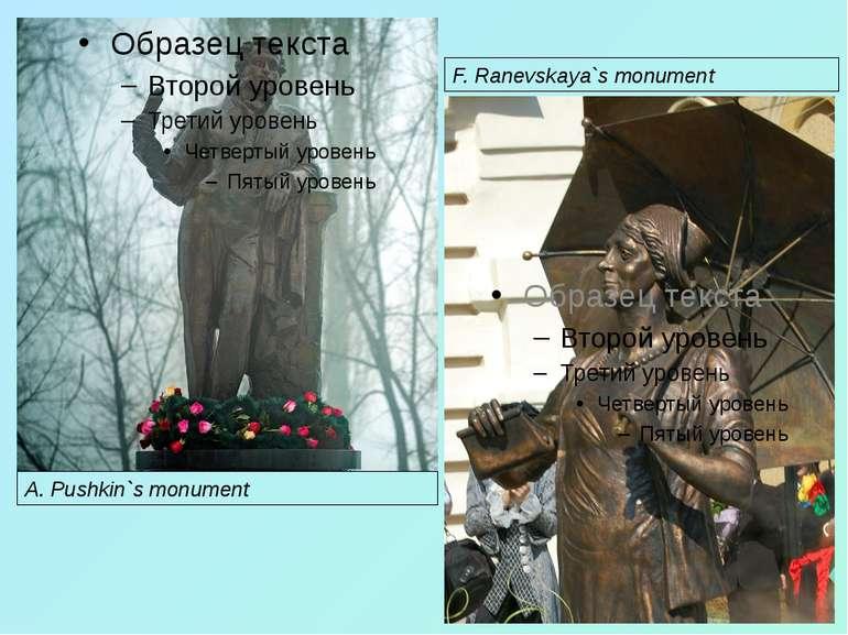 A. Pushkin`s monument F. Ranevskaya`s monument