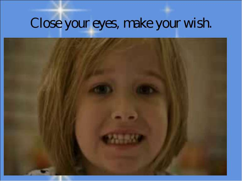 Close your eyes, make your wish.