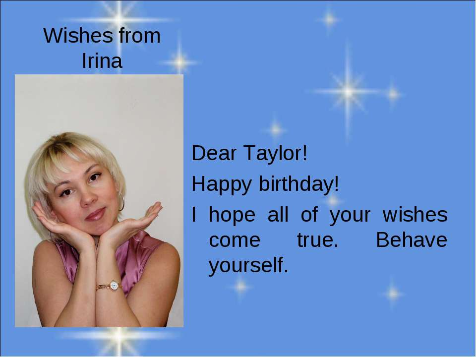 Wishes from Irina Dear Taylor! Happy birthday! I hope all of your wishes come...