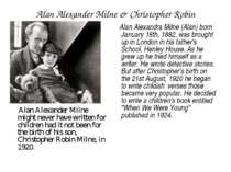 Alan Alexander Milne & Christopher Robin Alan Alexander Milne might never hav...