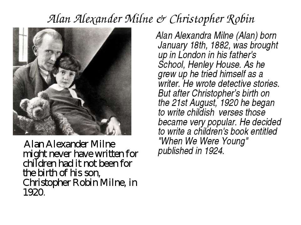 Alan Alexander Milne & Christopher Robin Alan Alexander Milne might never hav...