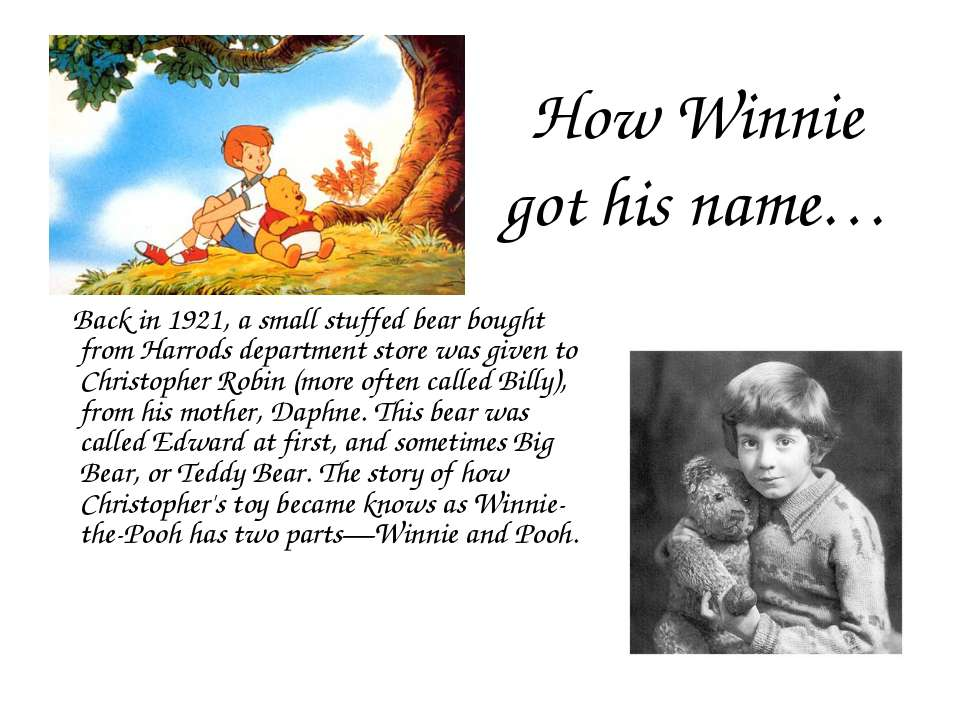 How Winnie got his name… Back in 1921, a small stuffed bear bought from Harro...