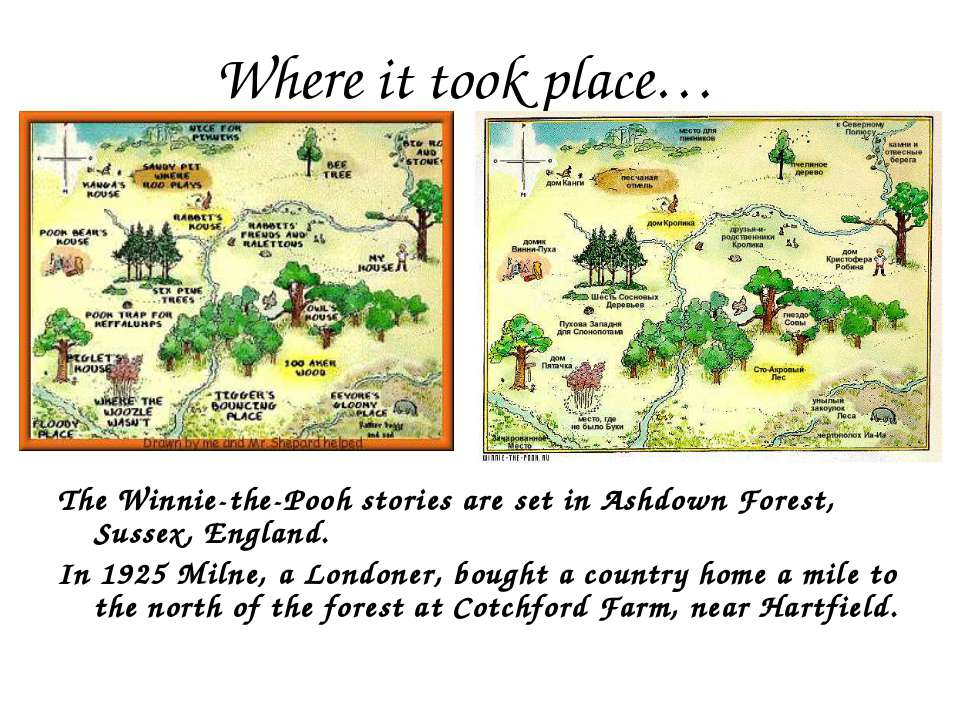 Where it took place… The Winnie-the-Pooh stories are set in Ashdown Forest, S...