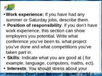 Work experience: If you have had any summer or Saturday jobs, describe them. ...
