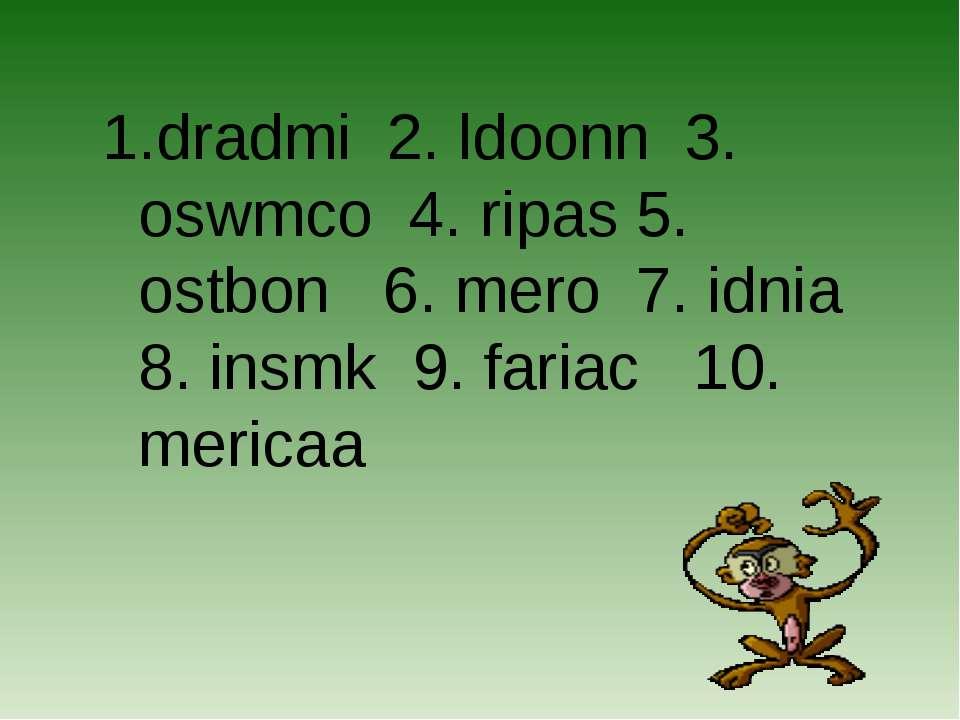 dradmi 2. ldoonn 3. oswmco 4. ripas 5. ostbon 6. mero 7. idnia 8. insmk 9. fa...
