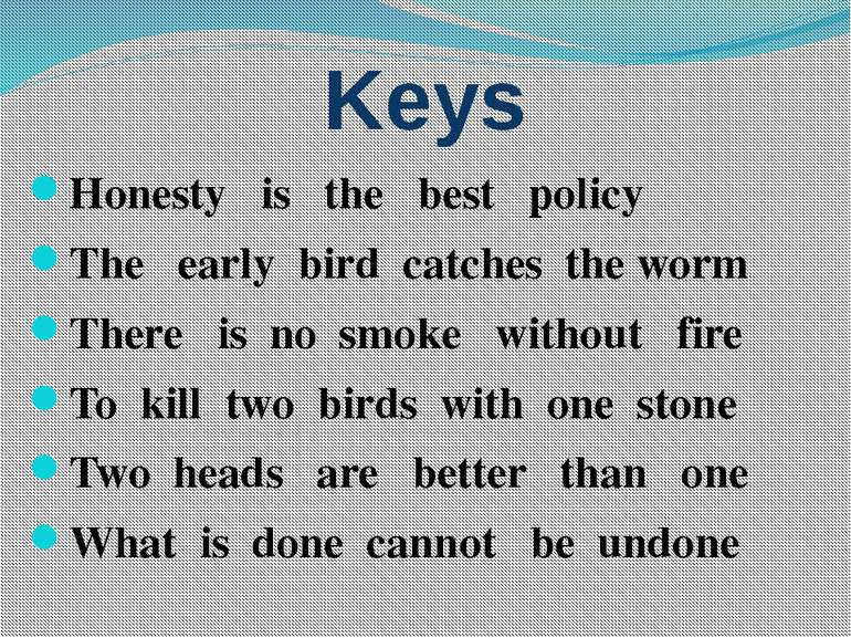 Keys Honesty is the best policy The early bird catches the worm There is no s...