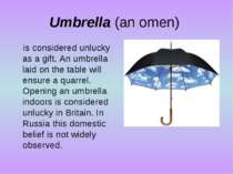 Umbrella (an omen) is considered unlucky as a gift. An umbrella laid on the t...