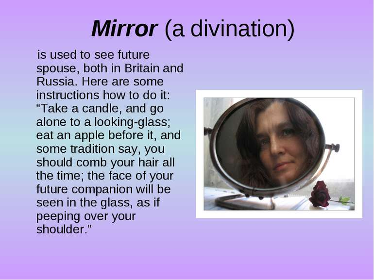 Mirror (a divination) is used to see future spouse, both in Britain and Russi...