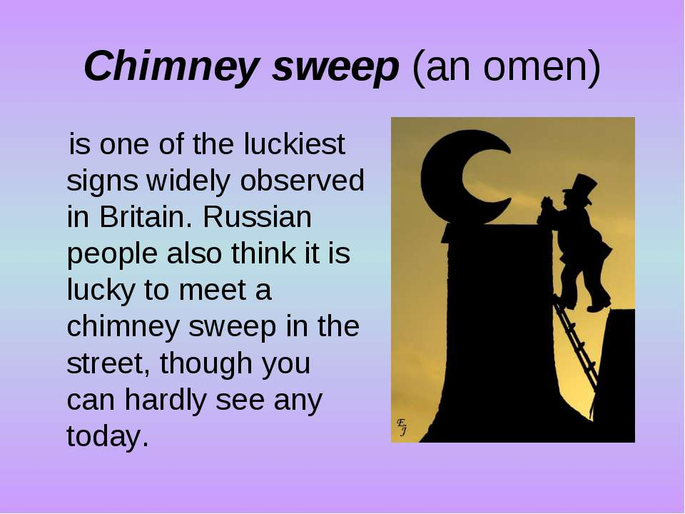 Chimney sweep (an omen) is one of the luckiest signs widely observed in Brita...
