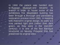In 1988 the palace was handed over to Russian Museum and became its branch in...