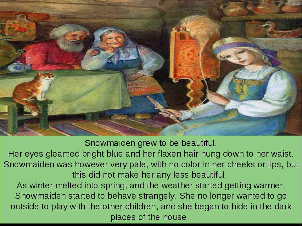 Snowmaiden grew to be beautiful. Her eyes gleamed bright blue and her flaxen ...