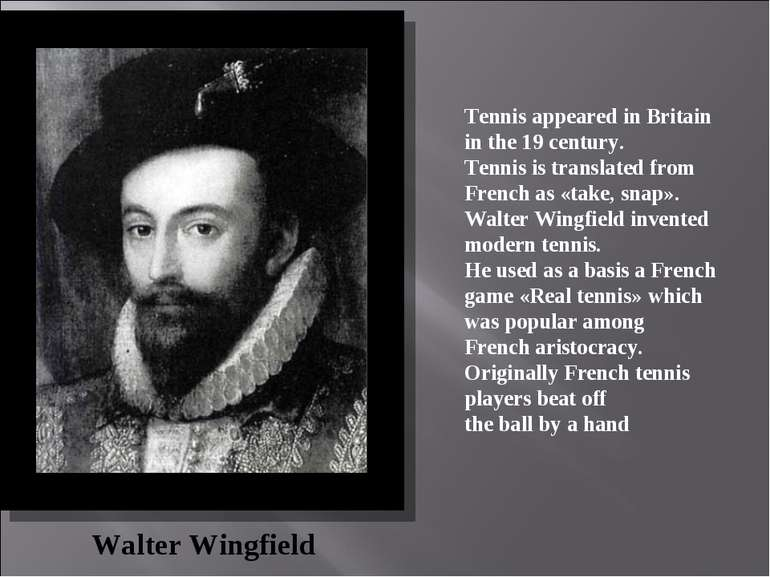 Tennis appeared in Britain in the 19 century. Tennis is translated from Frenc...