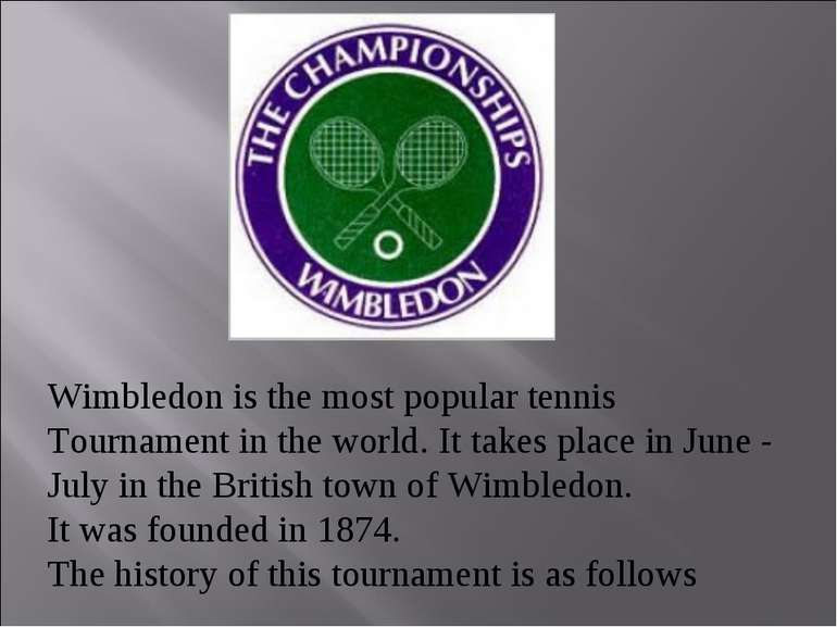 Wimbledon is the most popular tennis Tournament in the world. It takes place ...