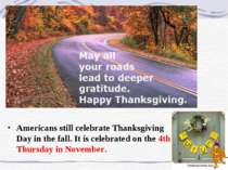 Americans still celebrate Thanksgiving Day in the fall. It is celebrated on t...