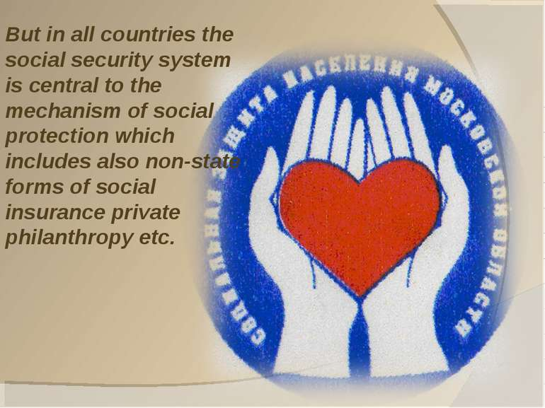 But in all countries the social security system is central to the mechanism o...