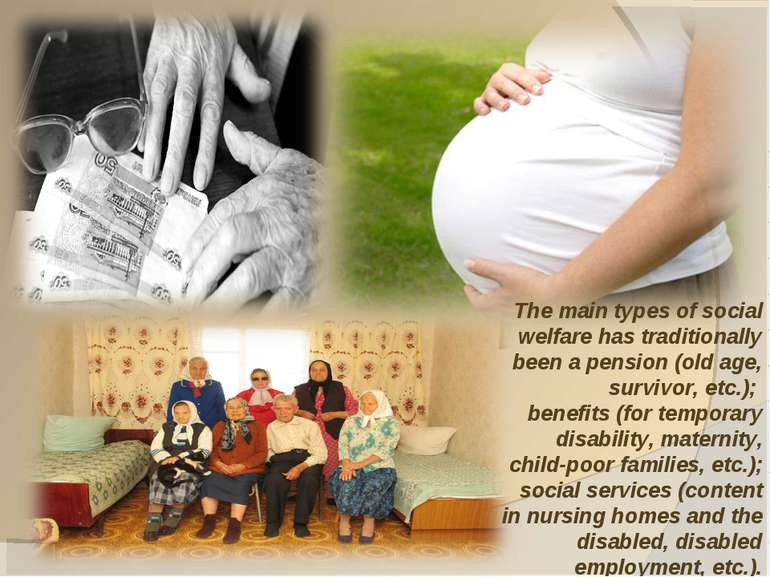 The main types of social welfare has traditionally been a pension (old age, s...