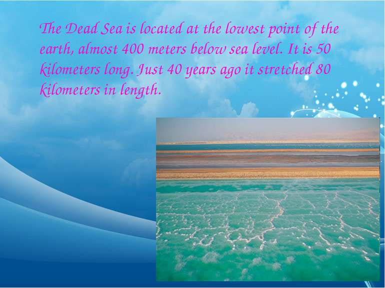 The Dead Sea is located at the lowest point of the earth, almost 400 meters b...