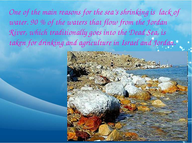 One of the main reasons for the sea's shrinking is lack of water. 90 % of the...