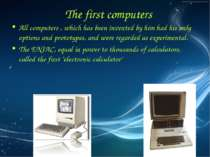 The first computers All computers , which has been invented by him had his on...