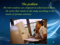 The problem The more students use computers in school and at home, the worse ...