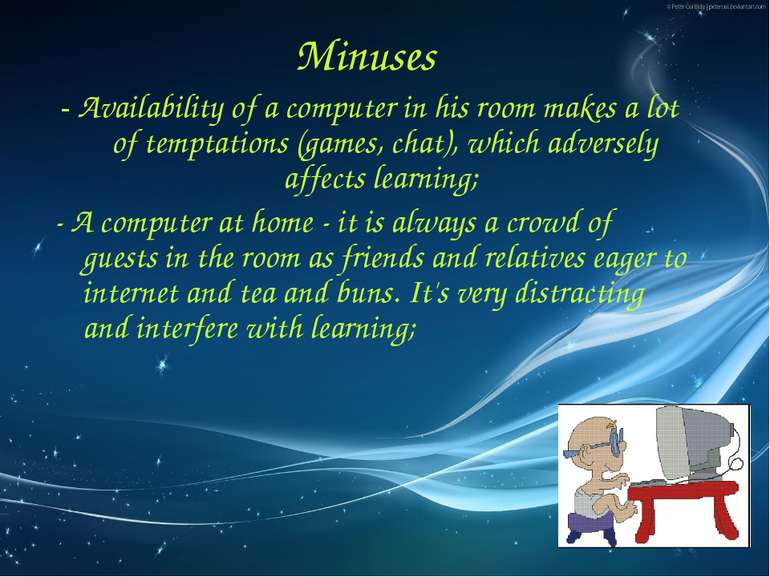Minuses - Availability of a computer in his room makes a lot of temptations (...