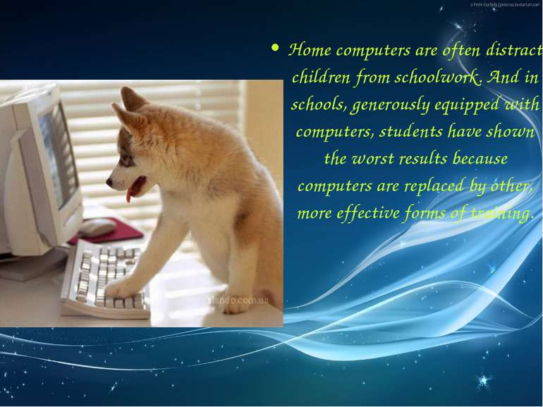 Home computers are often distract children from schoolwork. And in schools, g...