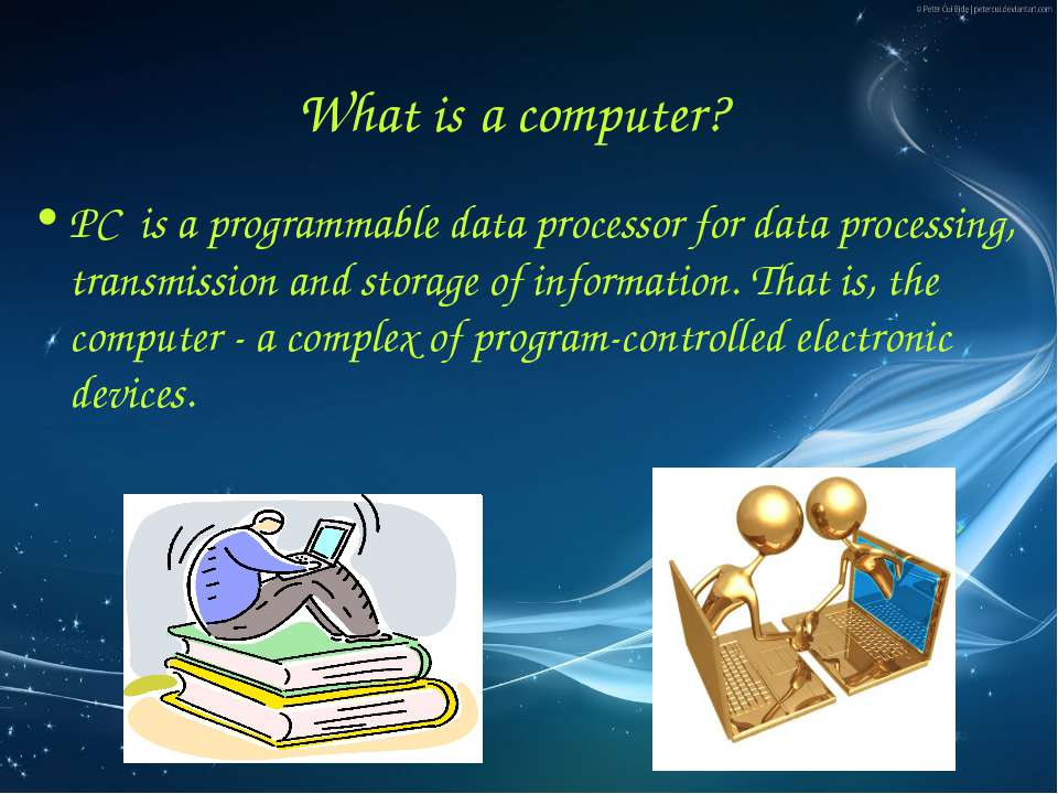 What is a computer? PC is a programmable data processor for data processing, ...