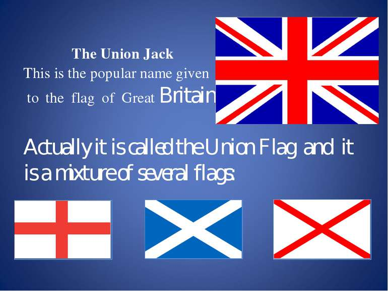 The Union Jack This is the popular name given to the flag of Great Britain. A...