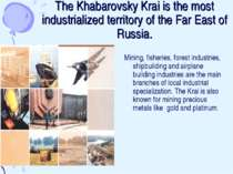 The Khabarovsky Krai is the most industrialized territory of the Far East of ...