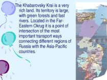 We are from the Far East The Khabarovsky Krai is a very rich land. Its territ...